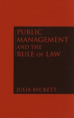 Public Management and the Rule of Law By Beckett, Julia
